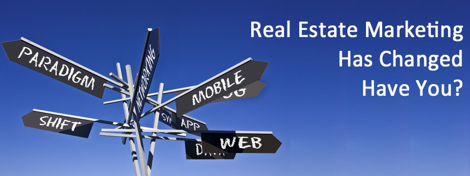 Real Estate Marketing Has Changed
